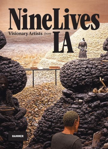 Nine Lives: Visionary Artists from L.A. By Ali Subotnick