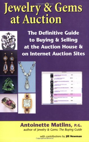 Jewelry and Gems at Auction: The Definitive Guide to Buying and Selling at the Auction House and on Internet Auction Sites by Antoinette Leonard Matlins, PG