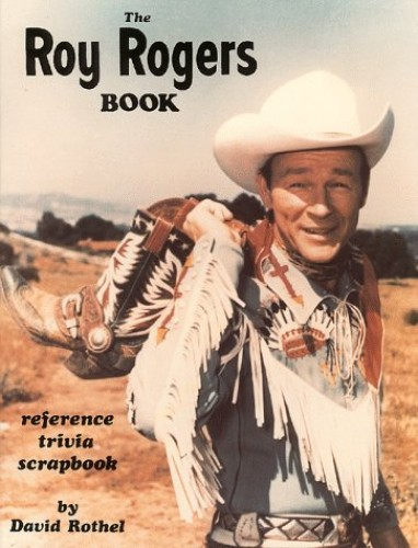 Roy Rogers Book, the By David Rothel