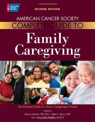 American Cancer Society Complete Guide to Family Caregiving By Julia A. Bucher