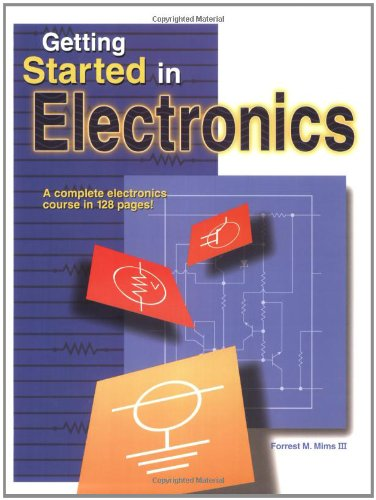 Getting Started in Electronics By Forrest M Mims, III
