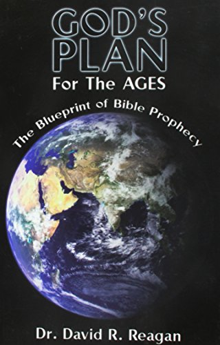 God's Plan for the Ages (The Blueprint of Bible Prophecy) By David Reagan