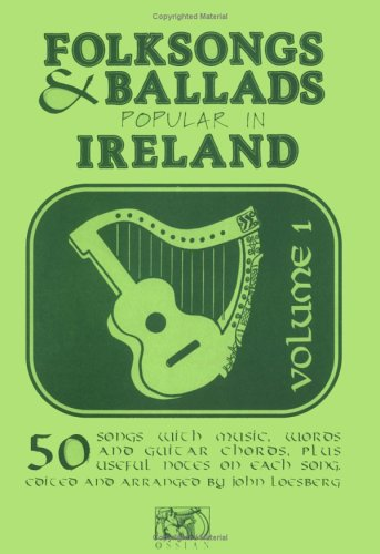 Folk Songs and Ballads Popular in Ireland: v. 1 by John Loesberg