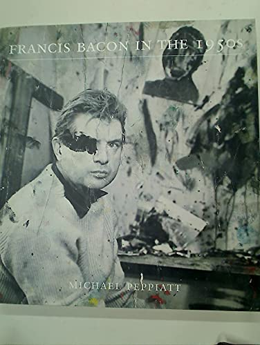 Francis Bacon in the 1950s By Michael Peppiatt