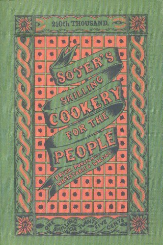 Soyers Shilling Cookery Book for the People By Alexis Soyer