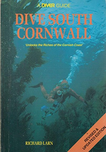 Dive South Cornwall - Unlocks The Riches Of The Cornish Coast By Richard Larn