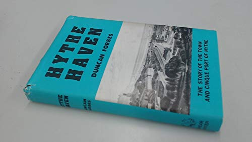 Hythe Haven: The Story of the Town and Cinque Port of Hythe By Duncan Forbes
