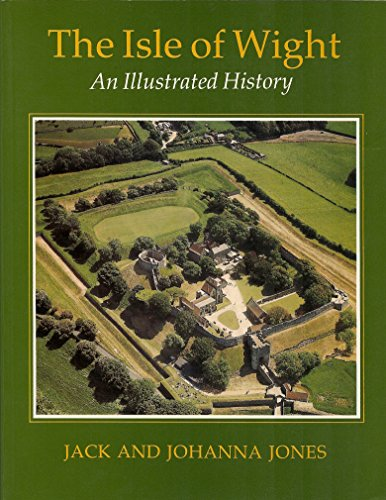 The Isle of Wight: An Illustrated History By Jack Jones