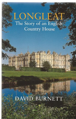 Longleat: The Story of an English Country House by David Burnett