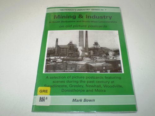 Mining and Industry in South Derbyshire and North-West Leicestershire on Old Picture Postcards By Mark Bown
