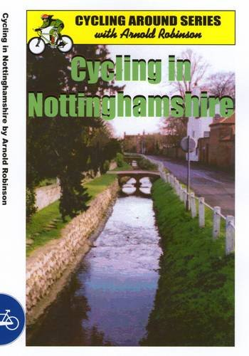 Cycling in Nottinghamshire By Arnold Robinson