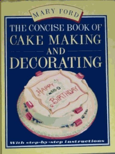 The Concise Book of Cake Making and Decorating By Mary Ford