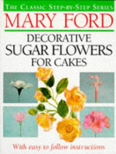 Decorative Sugar Flowers for Cakes By Mary Ford