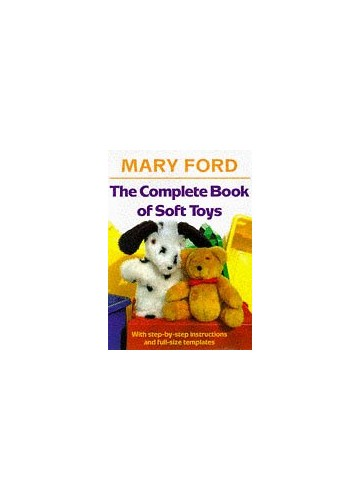 The Complete Book of Soft Toys By Mary Ford