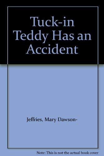 Tuck-in Teddy Has an Accident By Mary Dawson-Jeffries