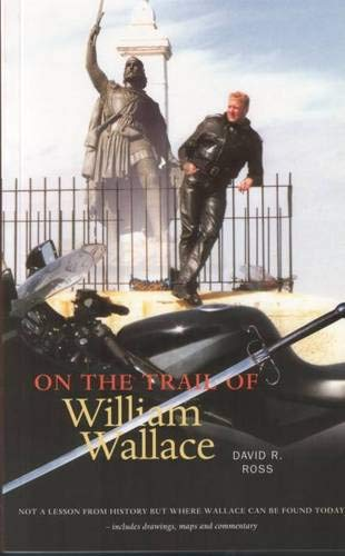 On the Trail of William Wallace By David R. Ross