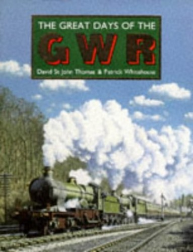The Great Days of the Great Western Railway by David St.John Thomas