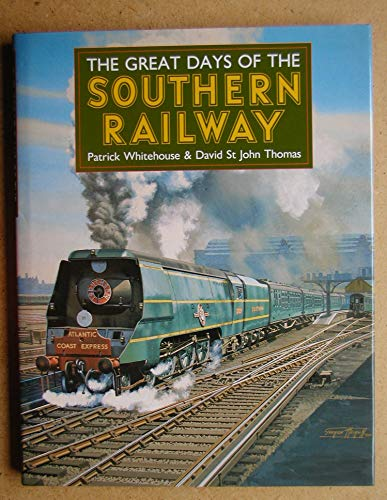 The Great Days of the Southern Railway By Patrick Whitehouse