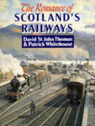 The Romance of Scotland's Railways By David St.John Thomas