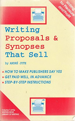 How to Write Proposals and Synopses That Sell By Andre Jute