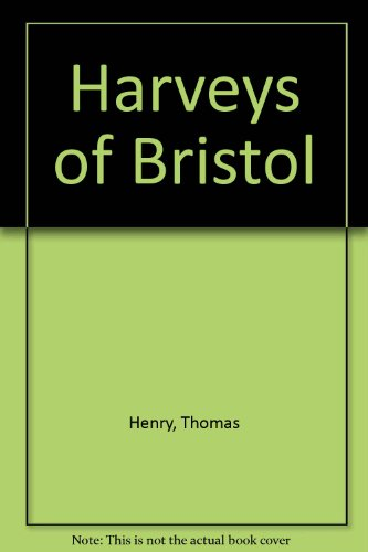 Harveys of Bristol By Thomas R. Henry