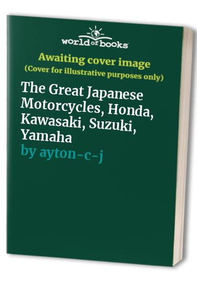 The Great Japanese Motorcycles, Honda, Kawasaki, Suzuki, Yamaha