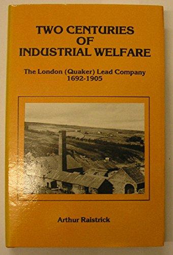 Two Centuries of Industrial Welfare By Arthur Raistrick