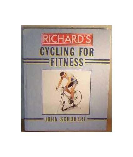 Richard's Cycling for Fitness By John Schubert