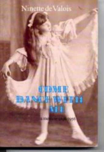 Come Dance with Me By Ninette De Valois