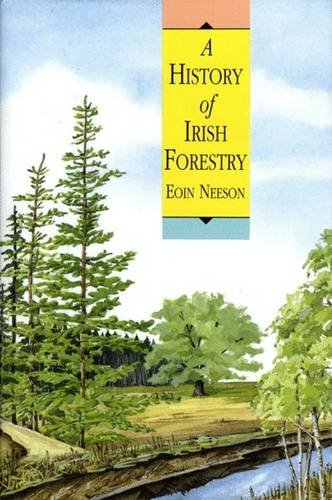 A History of Irish Forestry By Eoin Neeson