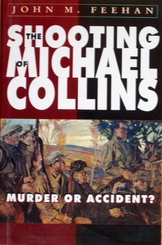 Shooting of Michael Collins: Murder or Accident? By John M. Feehan