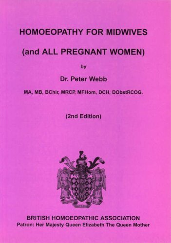 Homoeopathy for Midwives (and All Pregnant Women) By Peter Webb