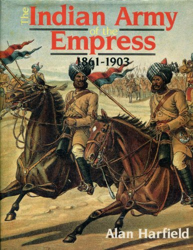 The Indian Army of the Empress, 1861-1903 By Alan Harfield