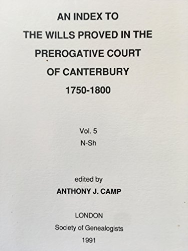 Index to the Wills Proved in the Prerogative Court of Canterbury, 1750-1800 By Edited by Anthony J. Camp