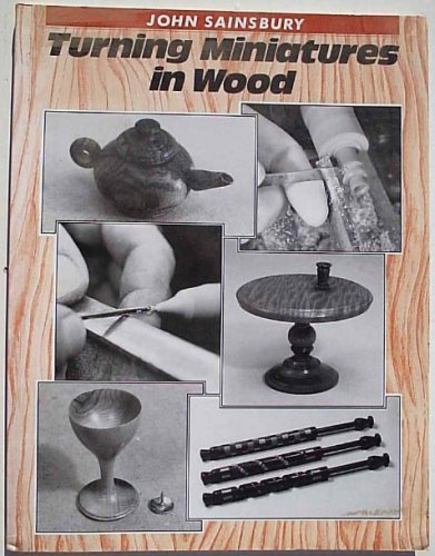 Turning Miniatures in Wood By John A. Sainsbury