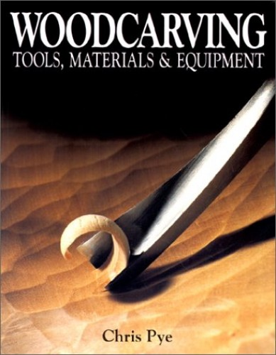 Woodcarving: Tools, Materials and Equipment By Chris Pye