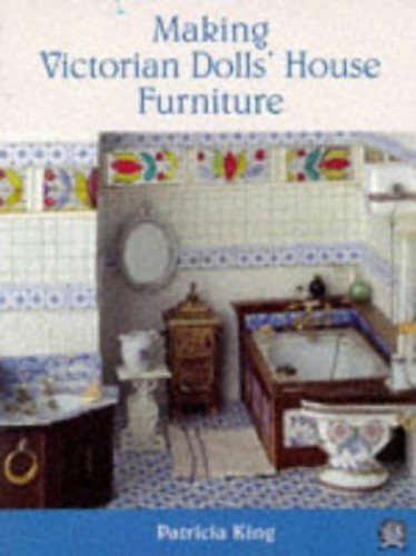 Making Victorian Dolls' House Furniture by Patricia King