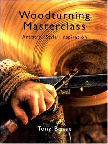 Woodturning Masterclass - Artistry Style Inspiration By Tony Boase