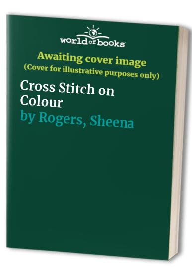 Cross Stitch on Colour By Sheena Rogers