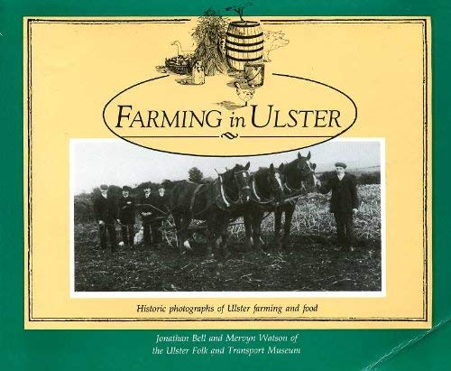 Farming in Ulster: Historic Photographs of Ulster Farming and Food by Jonathan Bell
