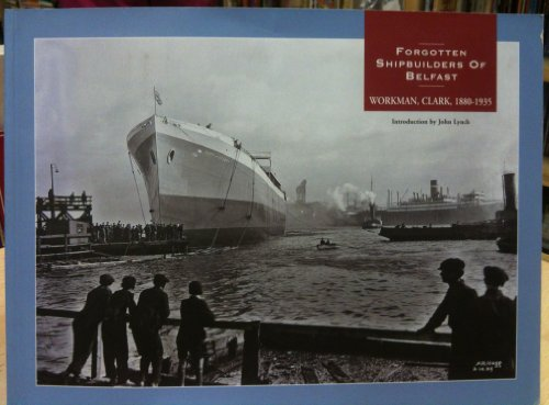 Forgotten Shipbuilders of Belfast By John Lynch
