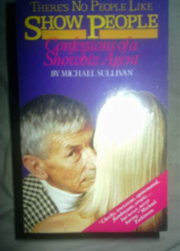 There's No People Like Show People: Confessions of a Showbiz Agent By Michael Sullivan