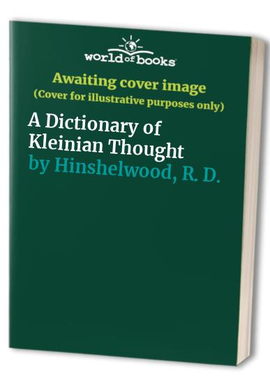 A Dictionary of Kleinian Thought By R. D. Hinshelwood