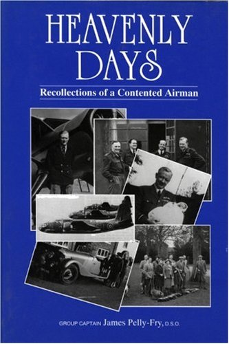 Heavenly Days: The Recollections of a Contented Airman By James Pelly-Fry