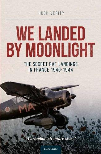 We Landed by Moonlight: Secret RAF Landings in France, 1940-1944 By Hugh Verity