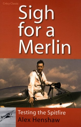 Sigh for a Merlin: Testing the Spitfire By Alex Henshaw