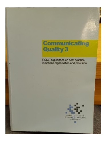 Communicating Quality: v. 3: RCSLT's Guidance on Best Practice in Service Organisation and Provision Edited by K.L. Williamson