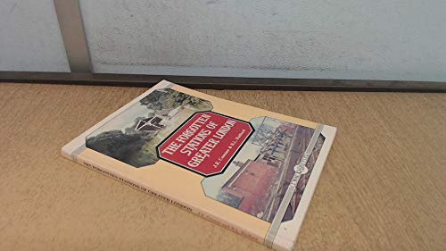 Forgotten Stations of Greater London By J. E. Connor