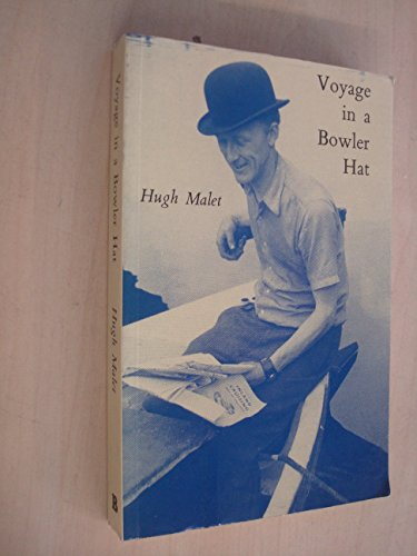 Voyage in a Bowler Hat By Hugh Malet