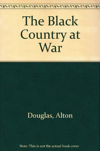 The Black Country at War By Alton Douglas